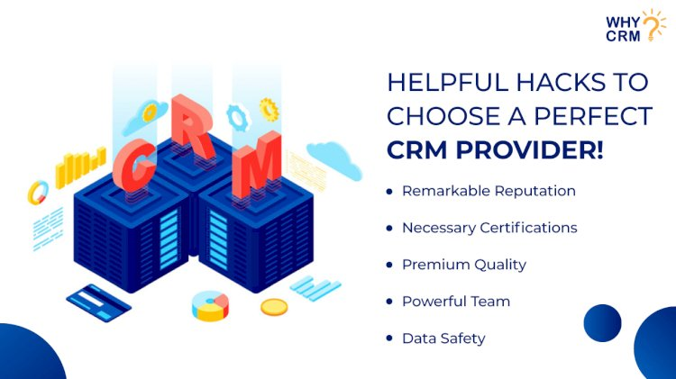 Some Helpful Hacks to Choose a Perfect CRM Provider
